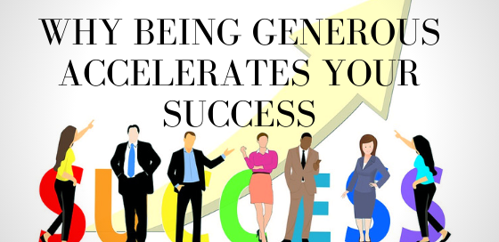 Why Being Generous Accelerates Your Success