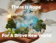 There Is Hope For A Brave New World