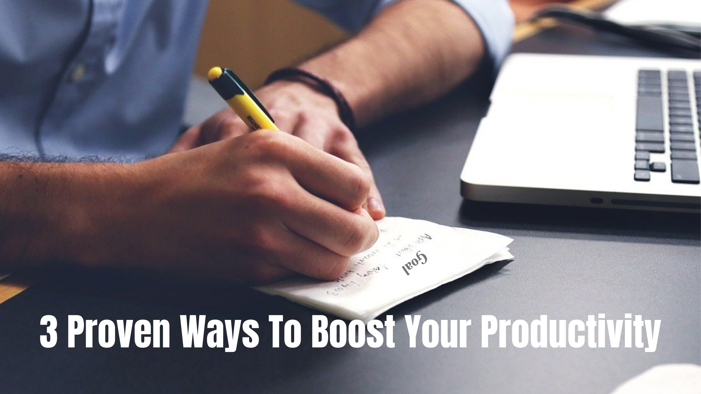 3 Proven Ways To Boost Your Productivity