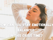 How Can You Stay Emotionally Balanced In This Crisis Time?