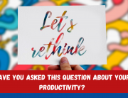 Have You Asked this Question About Your Productivity?